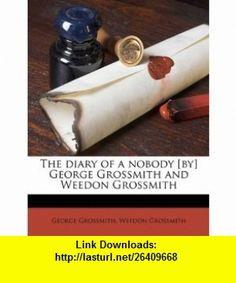 The diary of a nobody [by] George Grossmith and Weedon Grossmith (9781172426607) George Grossmith, Weedon Grossmith , ISBN-10: 1172426600  , ISBN-13: 978-1172426607 ,  , tutorials , pdf , ebook , torrent , downloads , rapidshare , filesonic , hotfile , megaupload , fileserve