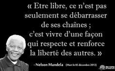 """"""" Être libre, ce n'est pas seulement se débarrasser des ses chaînes ; c'est vivre d'une façon qui respecte et renforce la liberté des autres."""" - Nelson Mandela #nelson_mandela #libre #liberte http://www.des-livres-pour-changer-de-vie.fr/"""