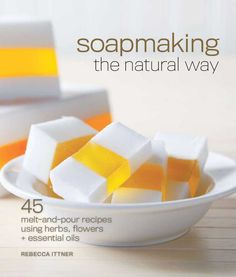 Handmade, Homemade Soap Recipes: The Art of Natural Soap Making