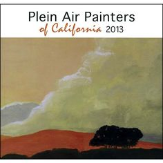 """California Plein Air Wall Calendar: In this new wall calendar for 2013, contemporary Impressionist """"Plein Air"""" painters capture the rural landscapes of California in the tradition of European painters—combining bright multi-color flowers with nostalgic scenes from USA and Europe.  www.calendars.com..."""