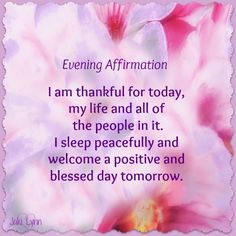 Evening Affirmation: I am thankful for today, my life and all of the people in it. I sleep peacefully and welcome a positive and blessed day tomorrow. Daily Positive Affirmations, Positive Vibes, Good Evening Wishes, Evening Quotes, Good Night Blessings, Good Night Greetings, Affirmation Quotes, Trust God, Christian Quotes