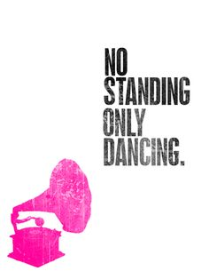 No standing only dancing.