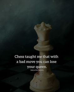 Chess taught me that with a bad move you can lose your queen. . . . . . #quote #chess #queen
