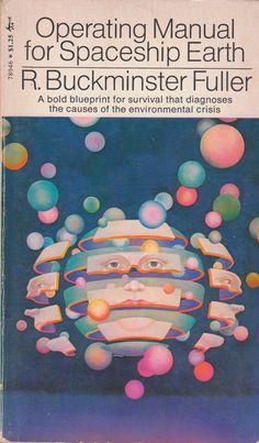 Operating Manual For Spaceship Earth, R. Buckminster Fuller, Simon & Schuster Pocket Books (3rd Edition), 1971.