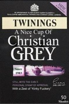 fifty shades of grey-  Too funny. I love Earl Grey tea and this made my night