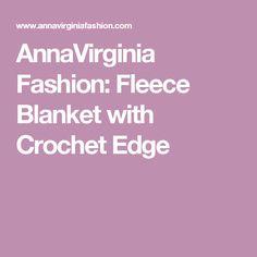 AnnaVirginia Fashion: Fleece Blanket with Crochet Edge