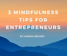 Running a business should ruin your life - sure, its' stressful, but it doesn't have to be. check out these three mindfulness tips specially designed for today's busy entrepreneur!