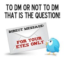 To DM Or Not To DM – That Is The Question! #twitter
