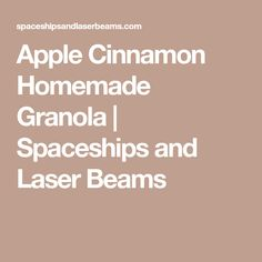 Apple Cinnamon Homemade Granola | Spaceships and Laser Beams