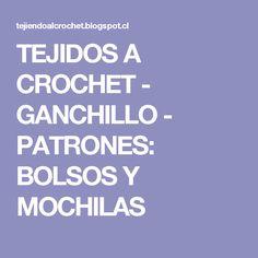 TEJIDOS A CROCHET - GANCHILLO - PATRONES: BOLSOS Y MOCHILAS
