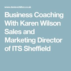 Business Coaching With Karen Wilson Sales and Marketing Director of ITS Sheffield