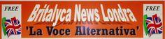 Britalyca News londra (La Voce Alternativa) Free newsletter per gli Italiani a Londra & Qundicinale di lbere e approfondite informazioni Fondato 2005 ed edito da Carmine Gonnella