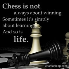 chess is not always about winning...
