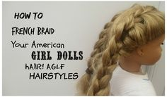 How To French Braid Your American Girl Dolls Hair! Tumblr inspired! AGLF...