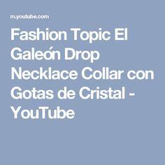 Fashion Topic El Galeón Drop Necklace Collar con Gotas de Cristal - YouTube