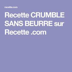Recette CRUMBLE SANS BEURRE sur Recette .com