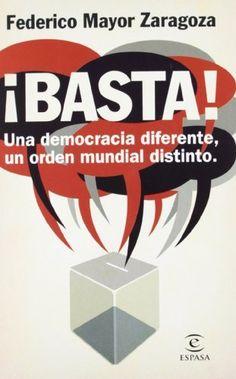 ¡Basta! Una democracia diferente, un orden mundial distinto (FUERA DE COLECCIÓN Y ONE SHOT) de Federico Mayor Zaragoza. Máis información no catálogo: http://kmelot.biblioteca.udc.es/record=b1492104~S1*gag