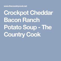 Crockpot Cheddar Bacon Ranch Potato Soup - The Country Cook