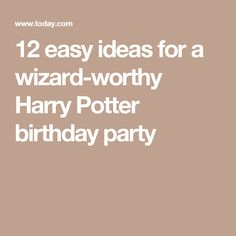 12 easy ideas for a wizard-worthy Harry Potter birthday party