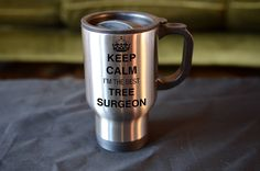 TREE SURGEON Gift, Keep Calm I'm The Best Tree Surgeon Travel Mug, Stainless Steel, Birthday Christmas Gift, by MillHillSublimation on Etsy
