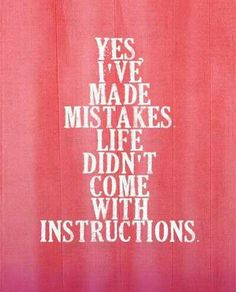 Life dosent come with instructions~