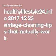 healthylifestyle24.info 2017 12 23 vintage-cleaning-tips-that-actually-work