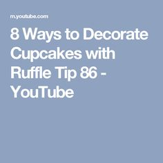 8 Ways to Decorate Cupcakes with Ruffle Tip 86 - YouTube