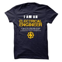 I am an Electrical Engineer - Limited tshirt