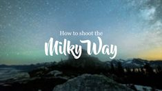 How to Shoot a Milky Way Time Lapse