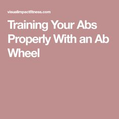 Training Your Abs Properly With an Ab Wheel