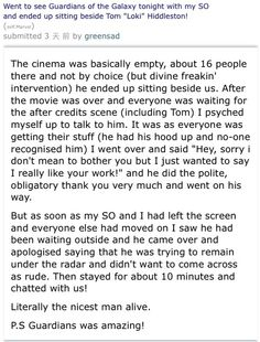 A fan's account of running intoTom Hiddleston at a theater seeing Guardians of the Galaxy | August 12, 2014. what a lucky little booger!