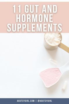 11 Gut and Hormone Supplements agutsygirl.com #guthealth #hormones #supplements #SIBO