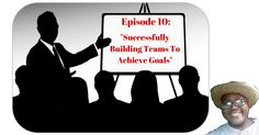 Episode 10: Successfully Building Teams To Achieve Goals, Re-Pin if you get value - http://www.whoiscarlton.com/successfully-building-teams-to-achieve-goals/