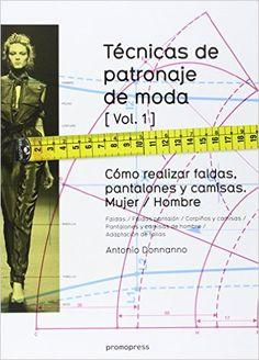 Técnicas de patronaje de moda vol. 1: Cómo realizar faldas, pantalones y camisas Mujer / Hombre: Amazon.es: Antonio Donnanno: Libros