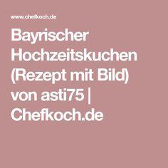 Bayrischer Hochzeitskuchen (Rezept mit Bild) von asti75 | Chefkoch.de
