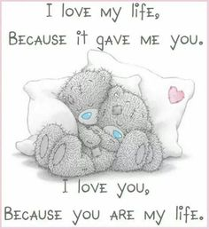 Teddy Love San Valentino ~ Il Magico Mondo dei Sogni You Are My Life, Love Of My Life, I Love You, Give It To Me, My Love, Tatty Teddy, Teddy Bear, Bear Pictures, Night Quotes