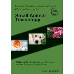 Blackwell's Five-Minute Veterinary Consult, Clinical Companion: Small Animal Toxicology - edited and authored by Pet Poison Helpline staff. Order your copy today!