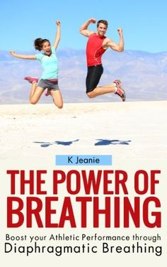 The Power of Breathing: Boost Your Athletic Performance through Diaphragmatic Breathing by K Jeanie, http://www.amazon.com/dp/B00E2RFRVO/ref=cm_sw_r_pi_dp_HYY-rb0GZX7Q6/184-3927620-4771269