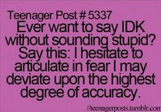 Teenager post I hesitate to articulate in fear I may deviate upon the highest degree of acuracy. Comebacks And Insults, Funny Insults, Funny Comebacks, Clever Comebacks, Sassy Quotes, Funny Quotes, Funny Memes, Hilarious, Teenager Quotes