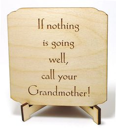 If nothing is going well, call your grandmother.