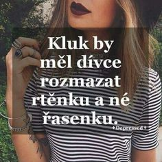 kluk by měl dívce rozmazat rtěnku a ne řasenku. My Life My Rules, Words Can Hurt, Lovers Quotes, Light Of Life, Sad Love, Amazing Quotes, True Words, True Stories, Favorite Quotes