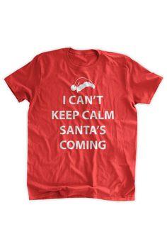I Can t Keep Calm Santa s Coming T-Shirt Funny Christmas T-Shirt Christmas  Party Santa Hat Family Mens Ladies Womens Youth Kids T-shirt e94618ee8b8b