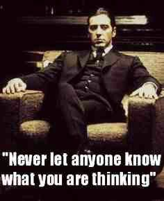 Never let anyone know what you're thinking.