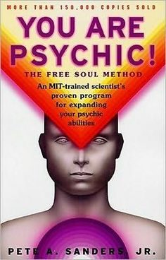 You Are Psychic!: The Free Soul Method by Pete A. Sanders Jr.