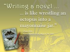 """""""Writing a novel is like wrestling an octopus into a mayonnaise jar."""" - Patti Hill #quotes #writing *"""