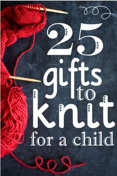 25 gifts to knit for a child via One Crafty Place. Some of these cater to new and non-knitters!