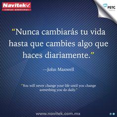 Nunca cambiarás tu vida hasta que cambies algo que haces diariamente. -John Maxwell #NTK #PSTC #Frases
