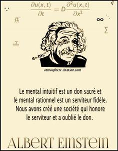 Le mental intuitif est un don sacré et le mental rationnel est un serviteur fidèle. Nous avons créé une société qui honore le serviteur et a oublié le don. - Albert Einstein