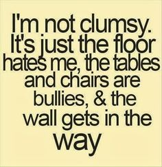 I've fallen out of a chair sitting still.  And no one touched me. ~ Knack Wolf
