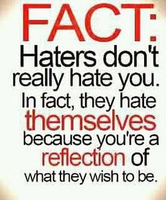 i believe this 100% because i have given no one a reason to hate me...my supporters far exceed my haters